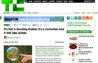 http://techcrunch.com/2012/06/08/its-not-a-bursting-bubble-its-a-correction-and-it-will-take-awhile/