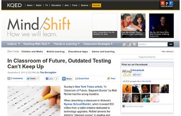 http://blogs.kqed.org/mindshift/2011/09/in-classroom-of-future-outdated-testing-cant-keep-up/