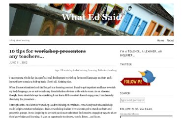 http://whatedsaid.wordpress.com/2012/06/11/10-tips-for-workshop-presenters-any-teachers/