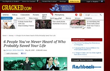 http://www.cracked.com/article_18519_6-people-youve-never-heard-who-probably-saved-your-life.html