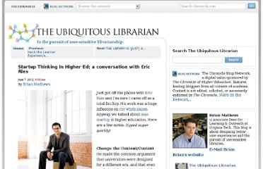 http://chronicle.com/blognetwork/theubiquitouslibrarian/2012/06/07/startup-thinking-in-higher-ed-a-conversation-with-eric-ries/