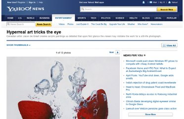 http://news.yahoo.com/photos/hyperreal-art-tricks-the-eye-slideshow/hyperreal-photo-1339443100.html