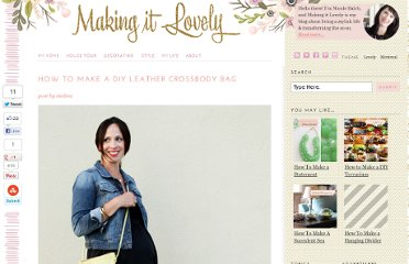 http://makingitlovely.com/2012/06/06/how-to-make-a-diy-leather-crossbody-bag/