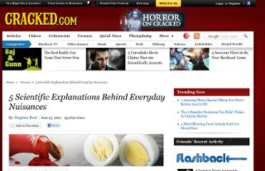 http://www.cracked.com/article_19866_5-scientific-explanations-behind-everyday-nuisances.html
