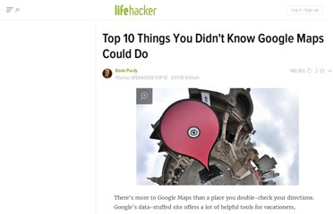 http://lifehacker.com/5525758/top-10-things-you-didnt-know-google-maps-could-do