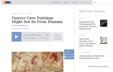 http://www.npr.org/2012/06/15/155009945/famous-cave-paintings-might-not-be-from-humans