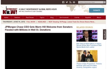 http://www.democracynow.org/2012/6/14/jpmorgan_chase_ceo_gets_warm_hill