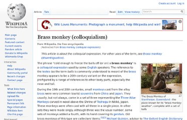 http://en.wikipedia.org/wiki/Brass_monkey_(colloquial_expression)