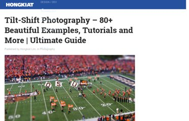 http://www.hongkiat.com/blog/tilt-shift-photography-80-beautiful-examples-tutorials-ultimate-guide/