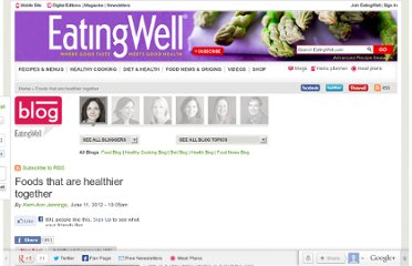 http://www.eatingwell.com/blogs/health_blog/foods_that_are_healthier_together