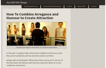 http://www.justkeepthechange.com/how-to-combine-arrogance-and-humour-to-create-attraction/
