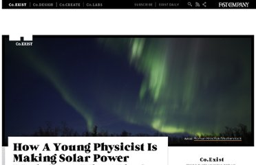 http://www.fastcoexist.com/1680071/how-a-young-physicist-is-making-solar-power-work-even-when-the-sun-is-down