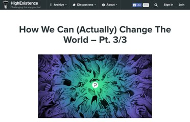 http://www.highexistence.com/how-we-can-actually-change-the-world-pt-33/