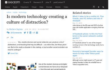 http://gigaom.com/2012/06/23/is-modern-technology-creating-a-culture-of-distraction/