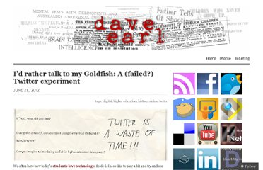 http://davegearl.com/2012/06/21/id-rather-talk-to-my-goldfish-a-failed-twitter-experiment/