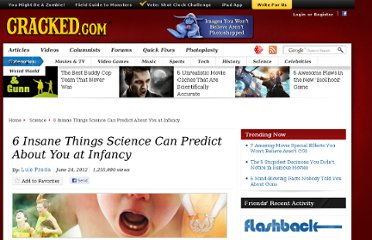 http://www.cracked.com/article_19889_6-insane-things-science-can-predict-about-you-at-infancy.html