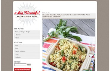 http://www.abigmouthful.com/roasted-tomato-asparagus-and-zucchini-couscous-with-lemon-basil-dressing/