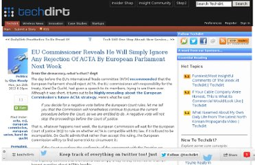 http://www.techdirt.com/articles/20120625/12333619468/eu-commissioner-reveals-he-will-simply-ignore-any-rejection-acta-european-parliament-next-week.shtml