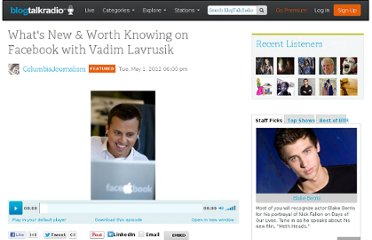 http://www.blogtalkradio.com/columbiajournalism/2012/05/01/whats-new-worth-knowing-on-facebook-with-vadim-lavrusik