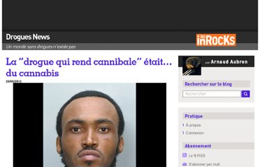 http://blogs.lesinrocks.com/droguesnews/2012/06/28/la-drogue-qui-rend-cannibale-etait-du-cannabis/