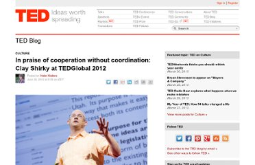 http://blog.ted.com/2012/06/29/in-praise-of-cooperation-without-coordination-clay-shirky-at-tedglobal-2012/