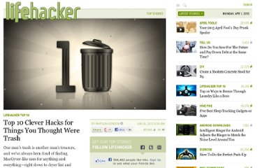 http://lifehacker.com/5922473/top-10-clever-hacks-for-things-you-thought-were-trash