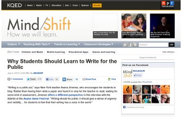 http://blogs.kqed.org/mindshift/2012/07/why-students-should-learn-to-write-for-the-public/