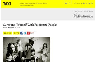 http://designtaxi.com/article/101893/Surround-Yourself-With-Passionate-People/