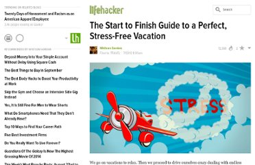 http://lifehacker.com/5923155/the-start-to-finish-guide-to-a-perfect-stress+free-vacation