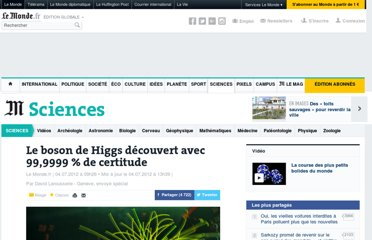 http://www.lemonde.fr/sciences/article/2012/07/04/le-boson-de-higgs-decouvert-avec-99-9999-de-certitude_1728737_1650684.html