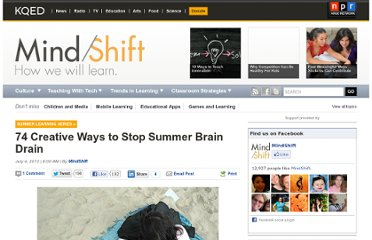 http://blogs.kqed.org/mindshift/2012/07/74-creative-ways-to-stop-summer-brain-drain/