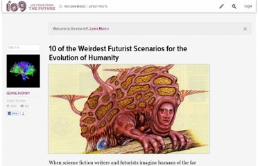 http://io9.com/5923342/10-of-the-weirdest-futurist-scenarios-for-the-evolution-of-humanity