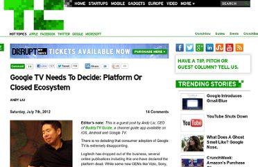 http://techcrunch.com/2012/07/07/google-tv-needs-to-decide-platform-or-closed-ecosystem/