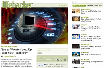 http://lifehacker.com/5923846/top-10-ways-to-speed-up-your-slow-technology