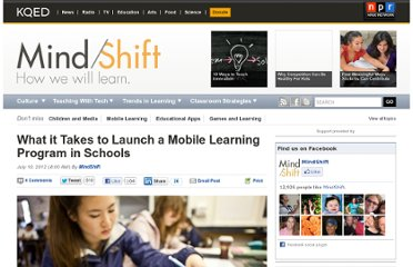 http://blogs.kqed.org/mindshift/2012/07/what-it-takes-to-launch-a-mobile-learning-program-in-schools/