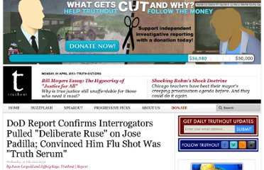 http://truth-out.org/news/item/10268-exclusive-dod-report-confirms-interrogators-pulled-deliberate-ruse-on-jose-padilla-convinced-him-flu-shot-was-truth-serum