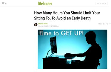 http://lifehacker.com/5925428/how-many-hours-you-should-limit-your-sitting-to-to-avoid-an-early-death