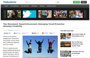 http://edudemic.com/2012/07/the-movement-toward-movement-emerging-trend-gets-students-off-their-butts/