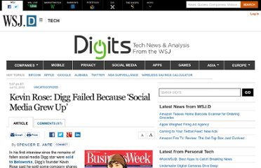 http://blogs.wsj.com/digits/2012/07/13/kevin-roses-exit-interview-digg-failed-because-social-media-grew-up/