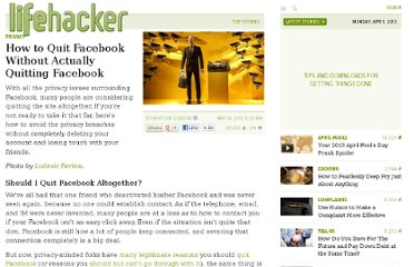 http://lifehacker.com/5538697/how-to-quit-facebook-without-actually-quitting-facebook