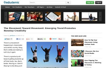 http://edudemic.com/2012/07/the-movement-toward-movement-emerging-trend-gets-students-off-their-butts/#