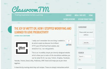http://www.classroomtm.co.uk/the-joy-of-ifttt-or-how-i-stopped-worrying-and-learned-to-love-productivity/