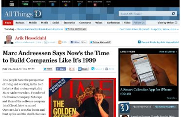 http://allthingsd.com/20120716/marc-andreessen-says-nows-the-time-to-build-companies-like-its-1999/