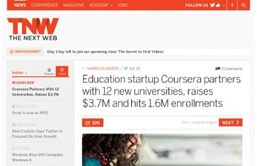 http://thenextweb.com/insider/2012/07/17/education-startup-coursera-partners-with-12-new-universities-raises-3-7m-and-hits-1-5m-students/