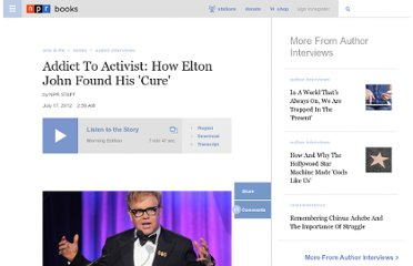 http://www.npr.org/2012/07/17/156550286/from-addict-to-activist-how-elton-john-found-his-cure