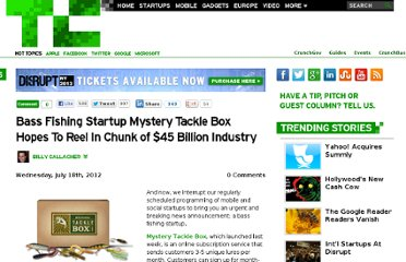 http://techcrunch.com/2012/07/18/bass-fishing-startup-mystery-tackle-box-hopes-to-reel-in-chunk-of-45-billion-industry/