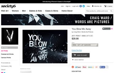 http://society6.com/WordsarePictures/You-Blow-Me-Away_Print#