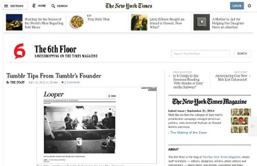 http://6thfloor.blogs.nytimes.com/2012/07/12/tumblr-tips-from-tumblrs-founder/