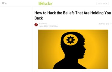 http://lifehacker.com/5928115/how-to-hack-the-beliefs-that-are-holding-you-back