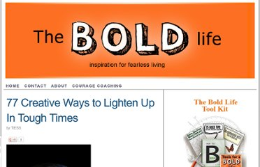 http://theboldlife.com/2009/05/77-creative-ways-to-lighten-up-in-tough-times/